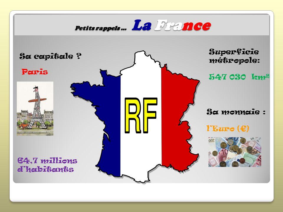Petits rappels …La France Sa capitale ? 64,7 millions dhabitants Superficie métropole: 547 030 km² Sa monnaie : lEuro () Paris