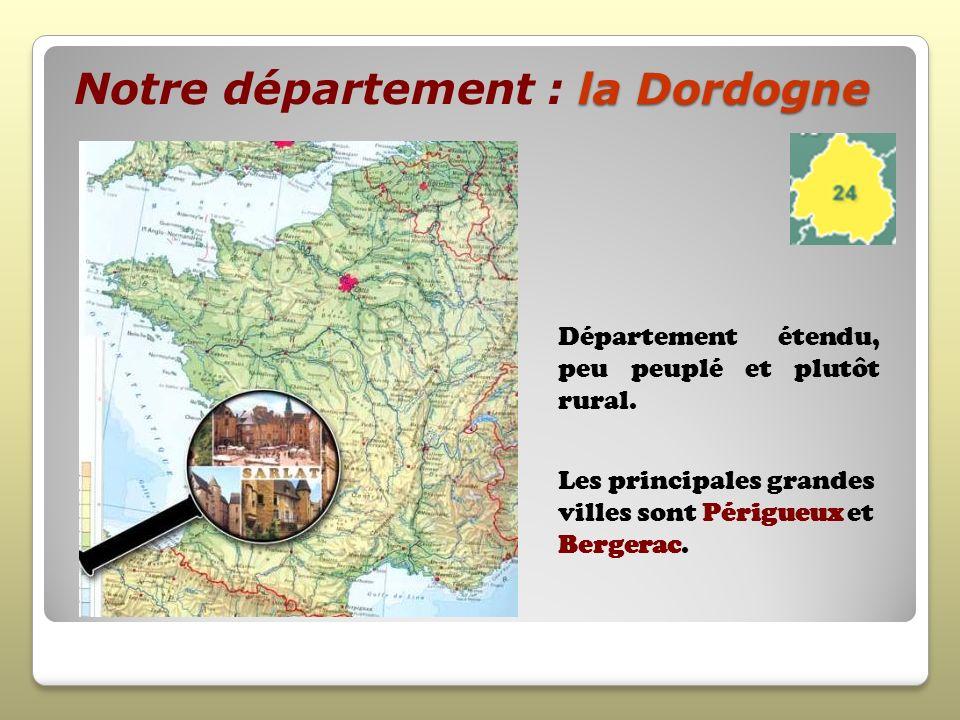la Dordogne Notre département : la Dordogne Département étendu, peu peuplé et plutôt rural. Les principales grandes villes sont Périgueux et Bergerac.
