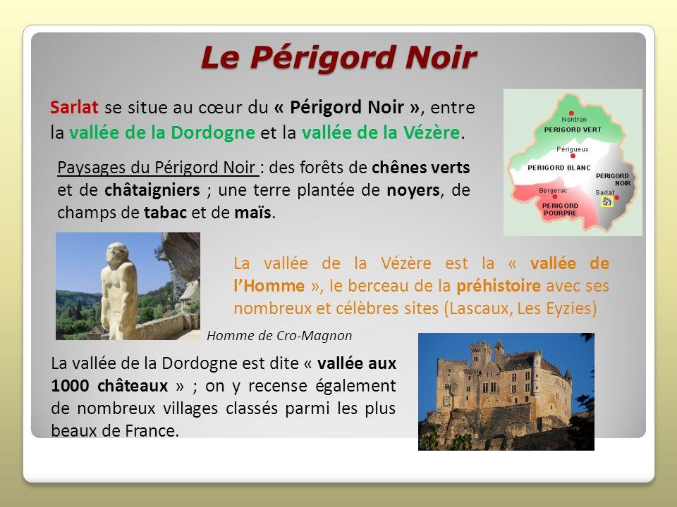 Le Périgord Noir Sarlat se situe au cœur du « Périgord Noir », entre la vallée de la Dordogne et la vallée de la Vézère. La vallée de la Vézère est la