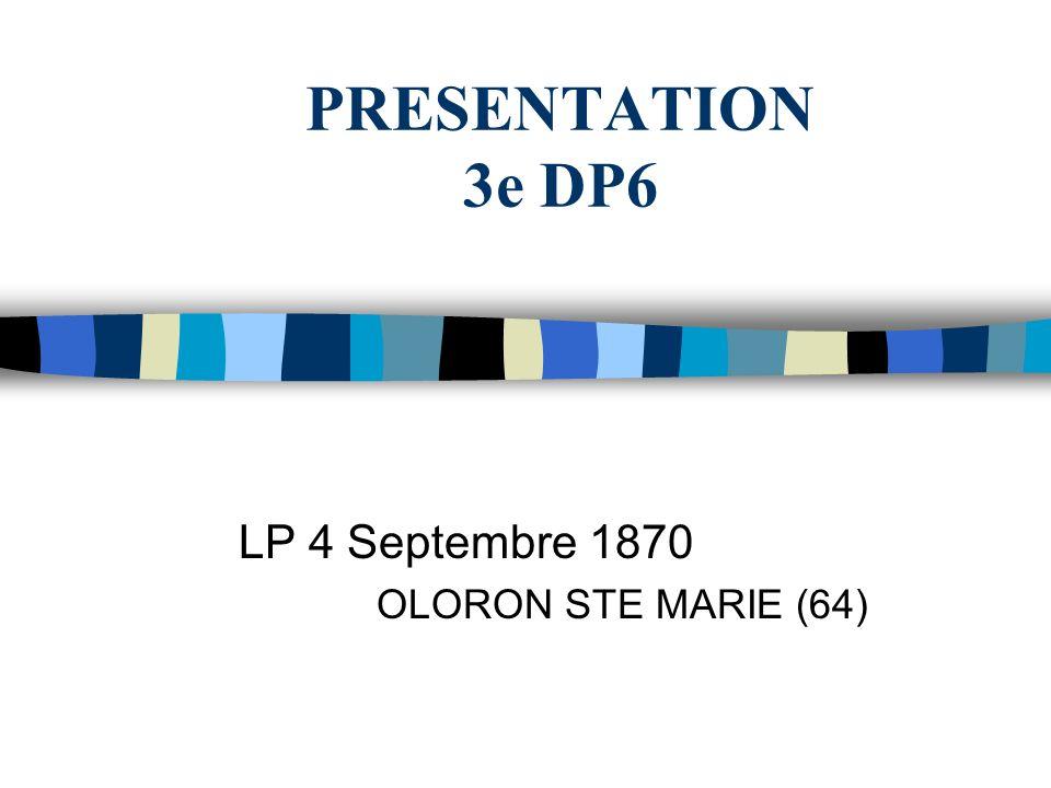 PRESENTATION 3e DP6 LP 4 Septembre 1870 OLORON STE MARIE (64)