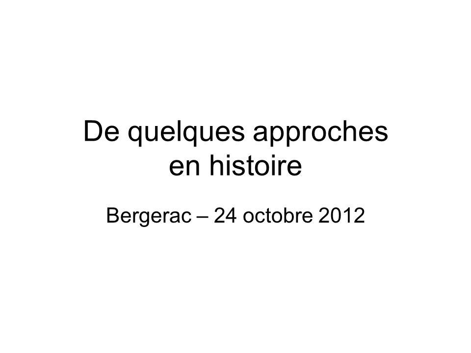 De quelques approches en histoire Bergerac – 24 octobre 2012