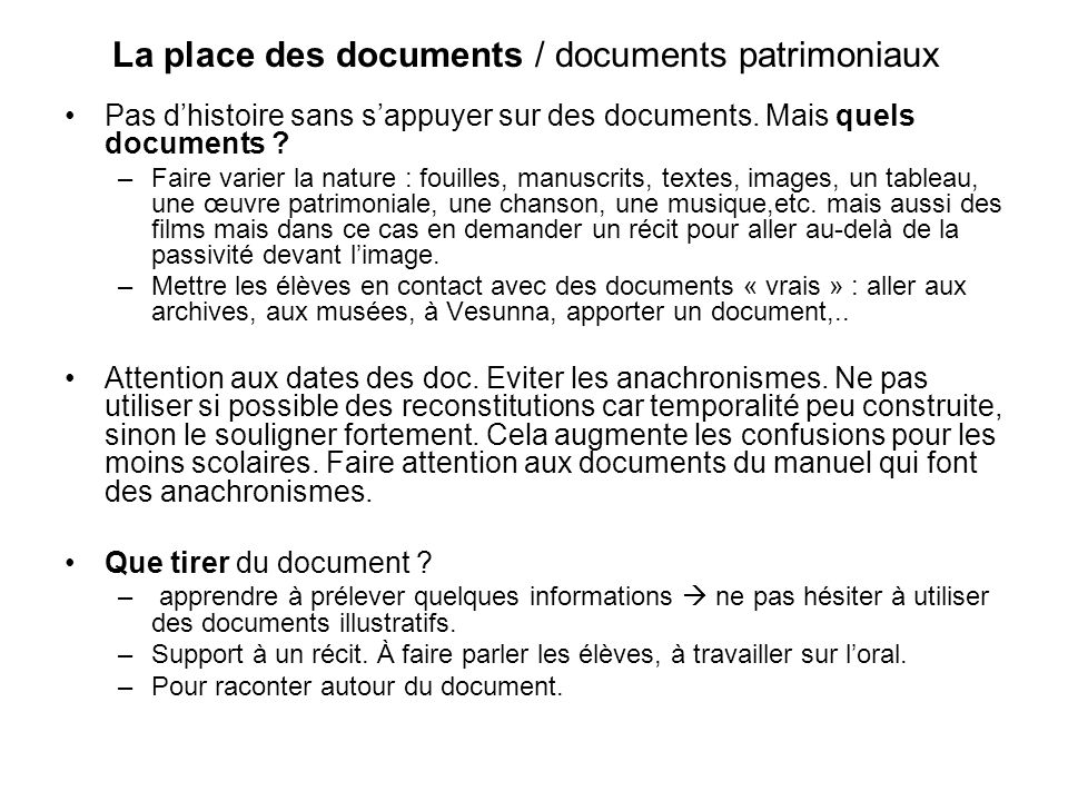 La place des documents / documents patrimoniaux Pas dhistoire sans sappuyer sur des documents.