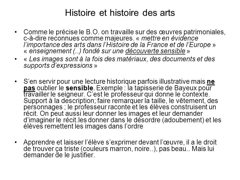 Histoire et histoire des arts Comme le précise le B.O. on travaille sur des œuvres patrimoniales, c-à-dire reconnues comme majeures. « mettre en évide