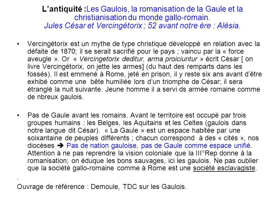 Lantiquité :Les Gaulois, la romanisation de la Gaule et la christianisation du monde gallo-romain. Jules César et Vercingétorix ; 52 avant notre ère :