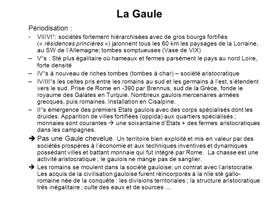 La Gaule Périodisation : -VII/VI°: sociétés fortement hiérarchisées avec de gros bourgs fortifiés (« résidences princières ») jalonnent tous les 60 km