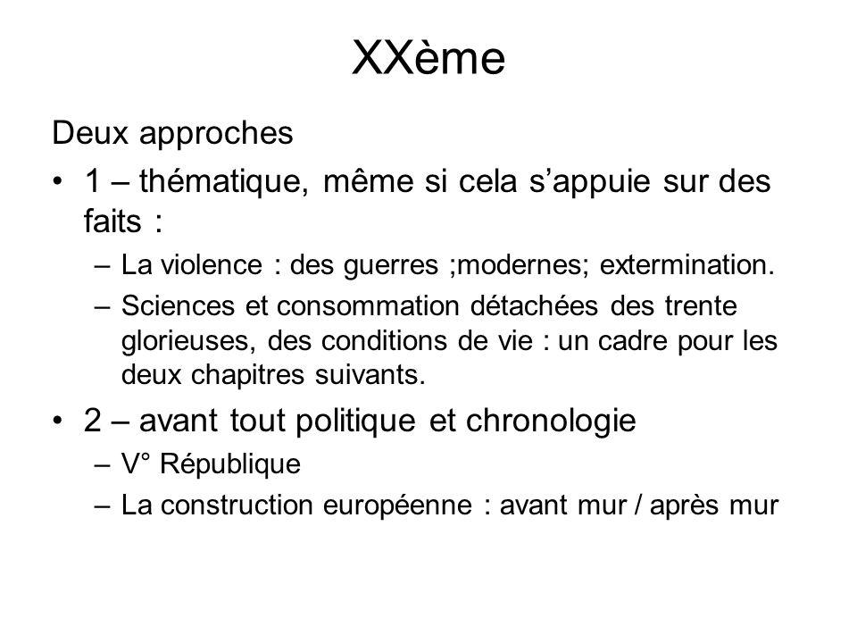 XXème Deux approches 1 – thématique, même si cela sappuie sur des faits : –La violence : des guerres ;modernes; extermination. –Sciences et consommati