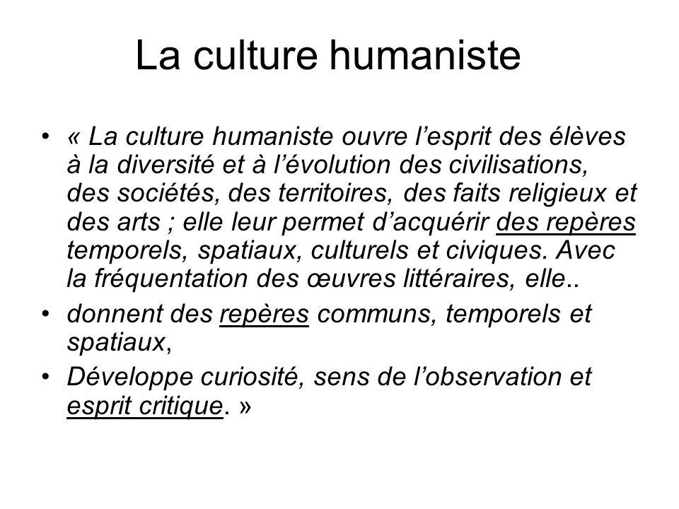 La culture humaniste « La culture humaniste ouvre lesprit des élèves à la diversité et à lévolution des civilisations, des sociétés, des territoires,