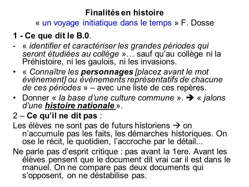 Finalités en histoire « un voyage initiatique dans le temps » F. Dosse 1 - Ce que dit le B.0. -« identifier et caractériser les grandes périodes qui s