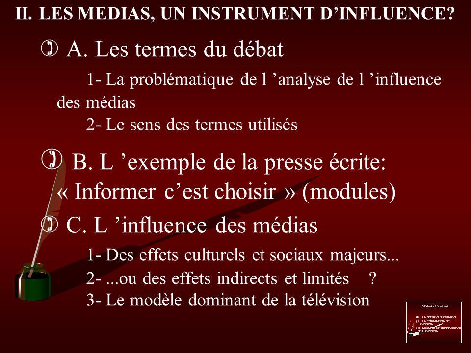 II. LES MEDIAS, UN INSTRUMENT DINFLUENCE? On met souvent en avant le rôle des mass média dans la détermination de l opinion. Quel est la nature du pou