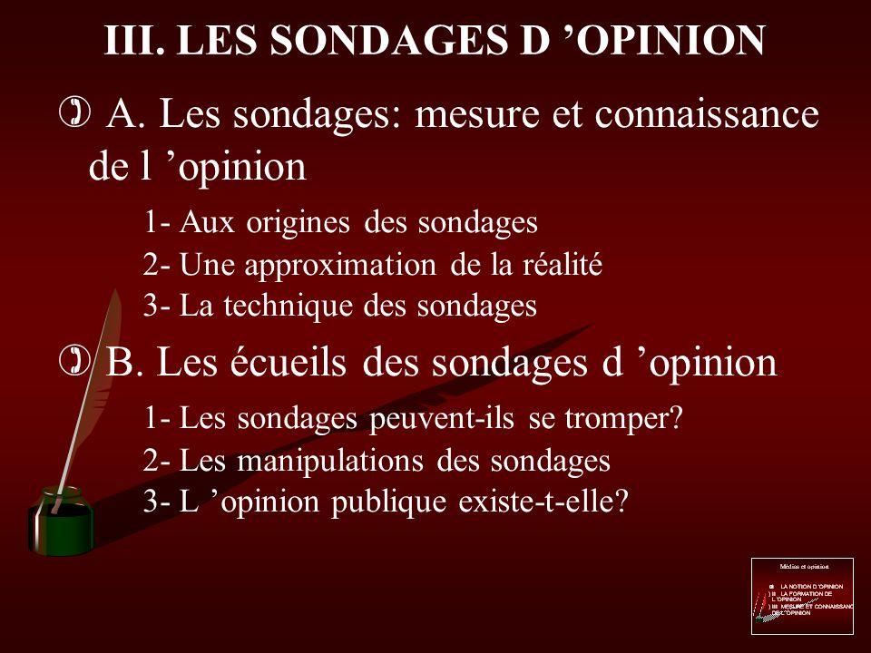 III. LES SONDAGES D OPINION Instruments d analyse d une grande banalité aujourd hui, les sondages d opinion réclament le respect de règles rigoureuses
