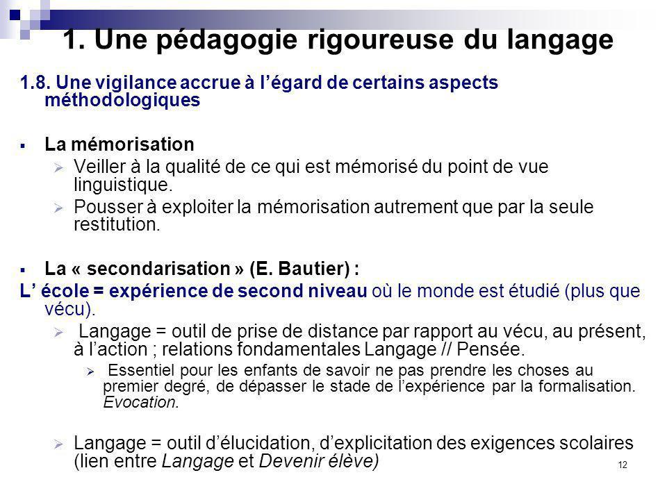 12 1. Une pédagogie rigoureuse du langage 1.8. Une vigilance accrue à légard de certains aspects méthodologiques La mémorisation Veiller à la qualité