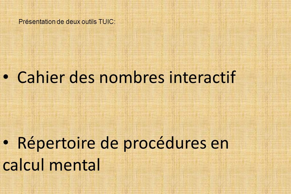 Cahier des nombres interactif Répertoire de procédures en calcul mental Présentation de deux outils TUIC:
