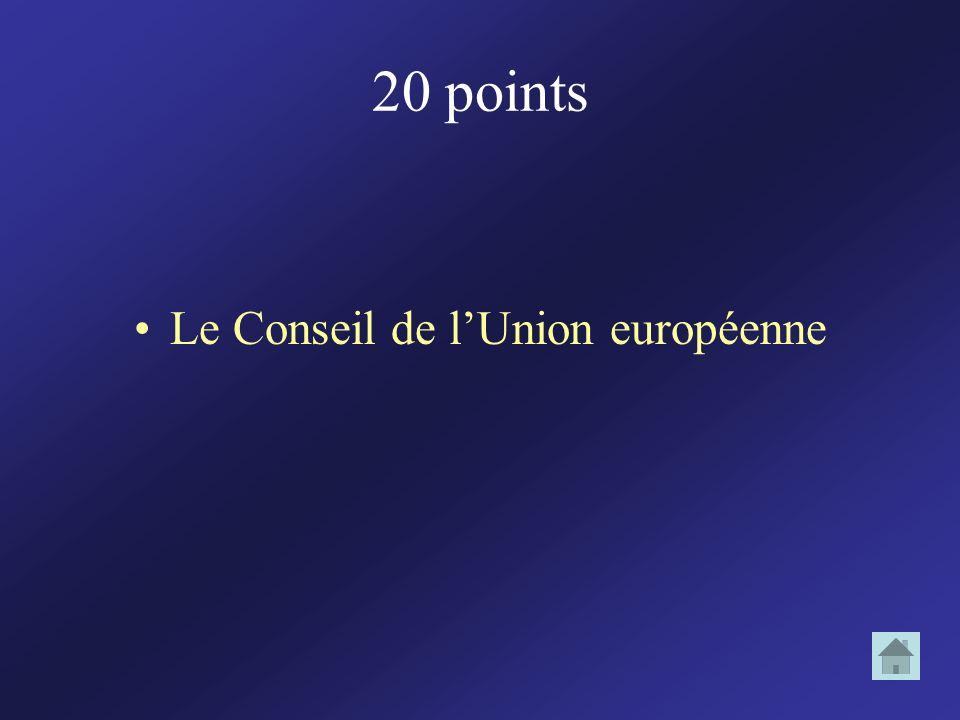 20 points Le Conseil de lUnion européenne