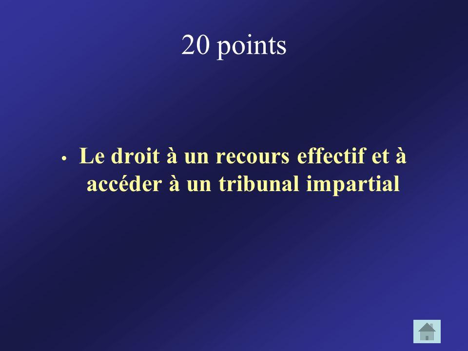 20 points Le droit à un recours effectif et à accéder à un tribunal impartial