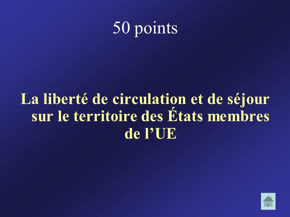 50 points La liberté de circulation et de séjour sur le territoire des États membres de lUE