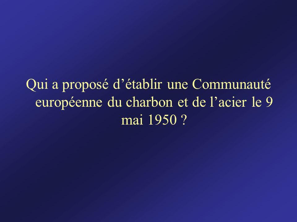 Qui a proposé détablir une Communauté européenne du charbon et de lacier le 9 mai 1950 ?