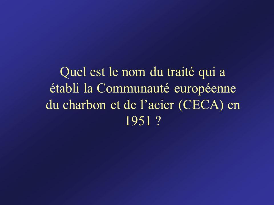Quel est le nom du traité qui a établi la Communauté européenne du charbon et de lacier (CECA) en 1951 ?