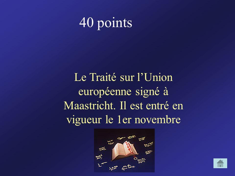 40 points Le Traité sur lUnion européenne signé à Maastricht. Il est entré en vigueur le 1er novembre 1993.