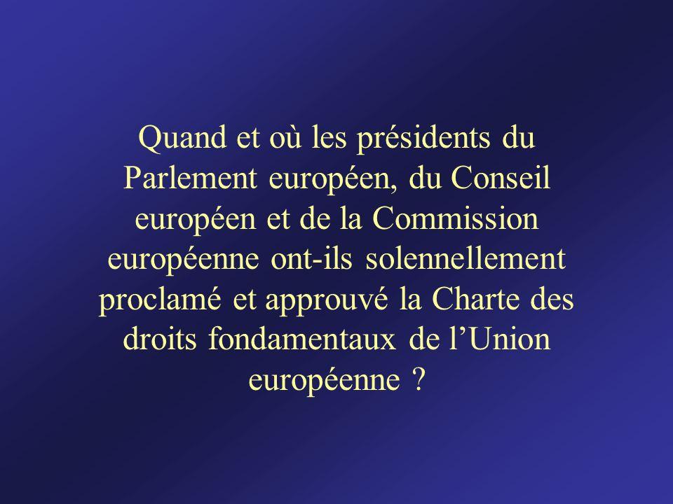 Quand et où les présidents du Parlement européen, du Conseil européen et de la Commission européenne ont-ils solennellement proclamé et approuvé la Ch