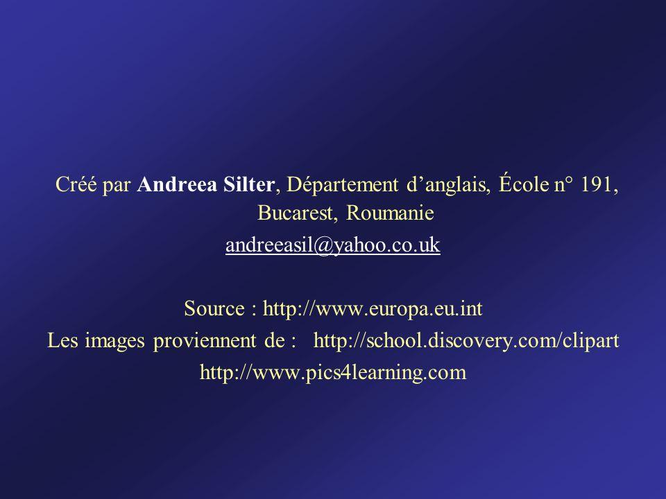 Créé par Andreea Silter, Département danglais, École n° 191, Bucarest, Roumanie andreeasil@yahoo.co.uk Source : http://www.europa.eu.int Les images pr