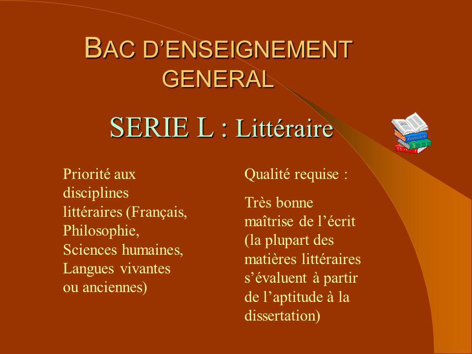 B AC DENSEIGNEMENT GENERAL SERIE L : Littéraire Priorité aux disciplines littéraires (Français, Philosophie, Sciences humaines, Langues vivantes ou an