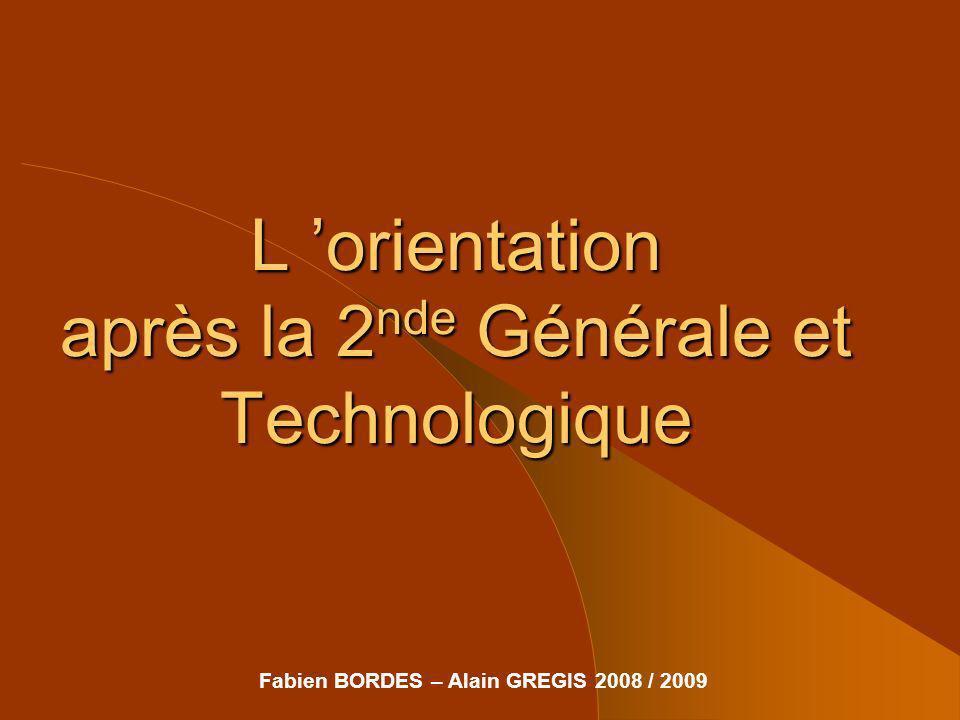 L orientation après la 2 nde Générale et Technologique Fabien BORDES – Alain GREGIS 2008 / 2009