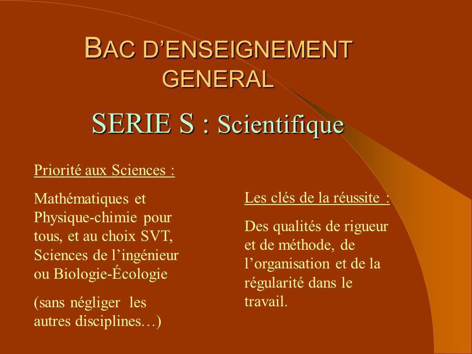 B AC DENSEIGNEMENT GENERAL SERIE S : Scientifique Priorité aux Sciences : Mathématiques et Physique-chimie pour tous, et au choix SVT, Sciences de lin