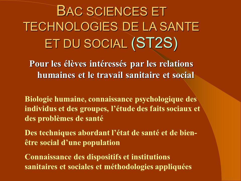 B AC SCIENCES ET TECHNOLOGIES DE LA SANTE ET DU SOCIAL (ST2S) Pour les élèves intéressés par les relations humaines et le travail sanitaire et social