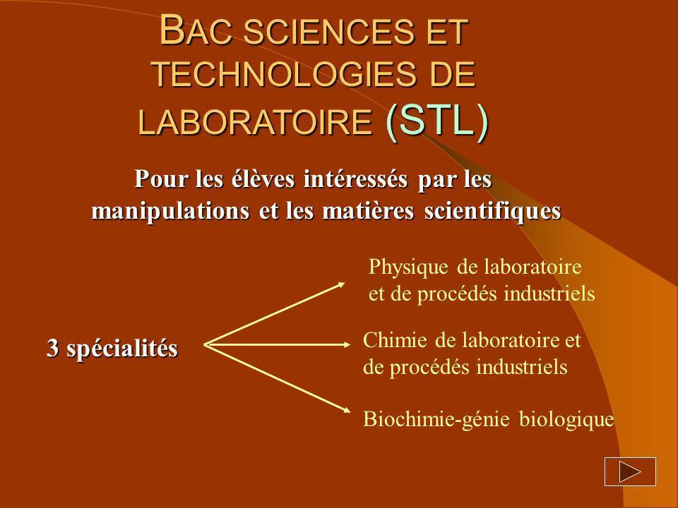 B AC SCIENCES ET TECHNOLOGIES DE LABORATOIRE (STL) Pour les élèves intéressés par les manipulations et les matières scientifiques 3 spécialités Physiq