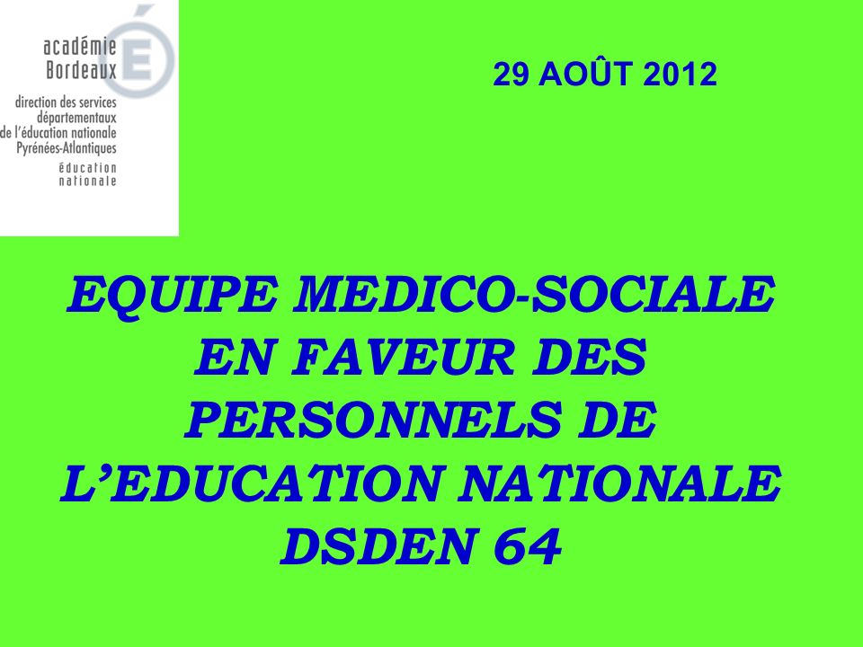 EQUIPE MEDICO-SOCIALE EN FAVEUR DES PERSONNELS DE LEDUCATION NATIONALE DSDEN 64 29 AOÛT 2012