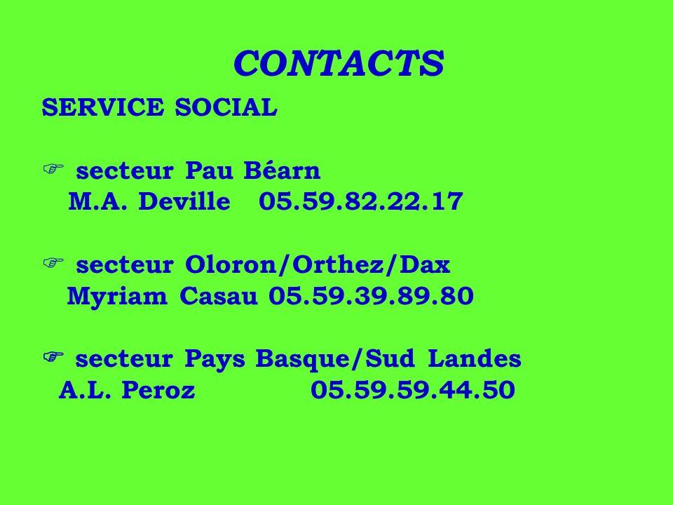 CONTACTS SERVICE SOCIAL secteur Pau Béarn M.A. Deville 05.59.82.22.17 secteur Oloron/Orthez/Dax Myriam Casau 05.59.39.89.80 secteur Pays Basque/Sud La