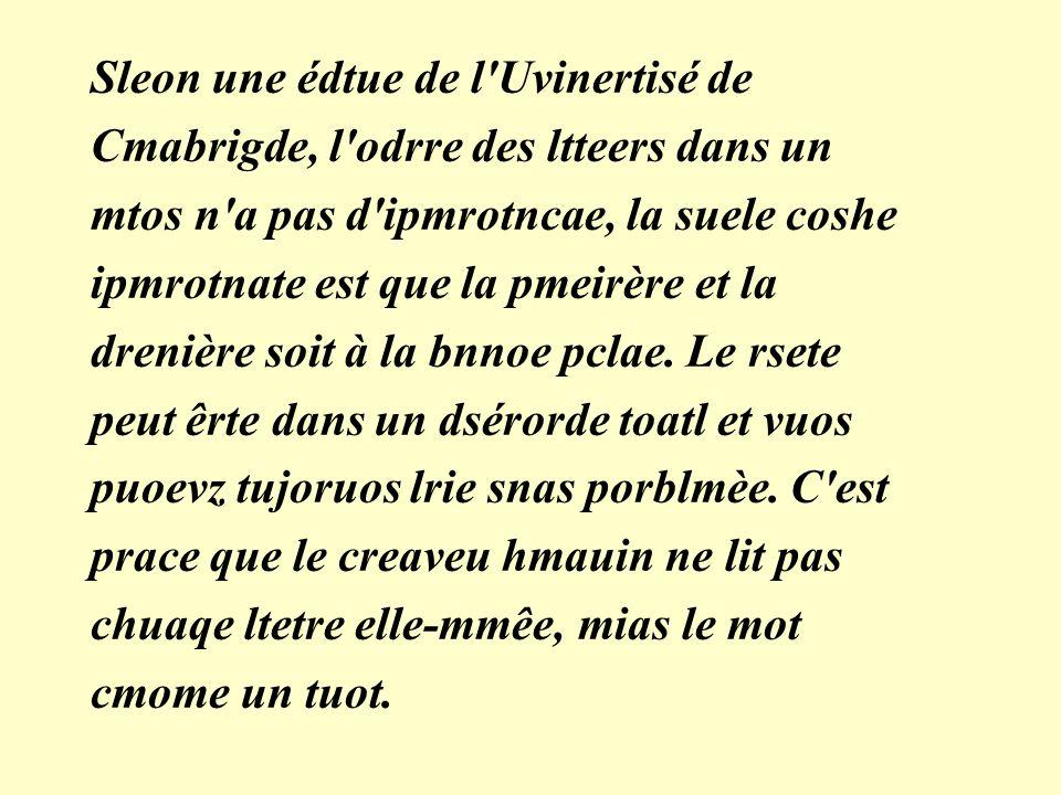 Sleon une édtue de l'Uvinertisé de Cmabrigde, l'odrre des ltteers dans un mtos n'a pas d'ipmrotncae, la suele coshe ipmrotnate est que la pmeirère et