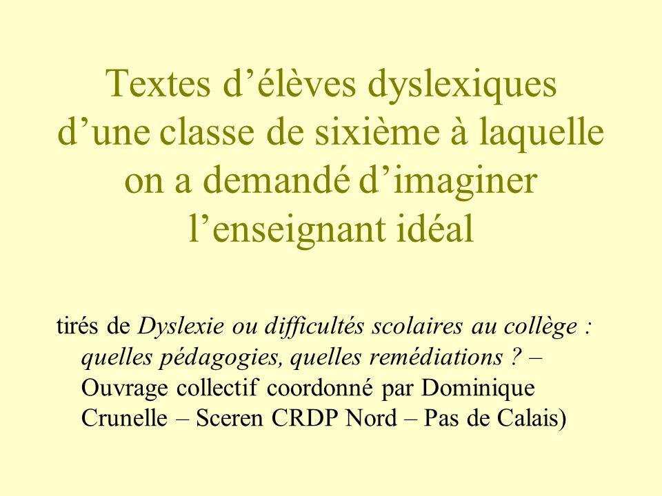 Textes délèves dyslexiques dune classe de sixième à laquelle on a demandé dimaginer lenseignant idéal tirés de Dyslexie ou difficultés scolaires au co