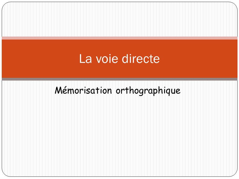 La voie directe Mémorisation orthographique