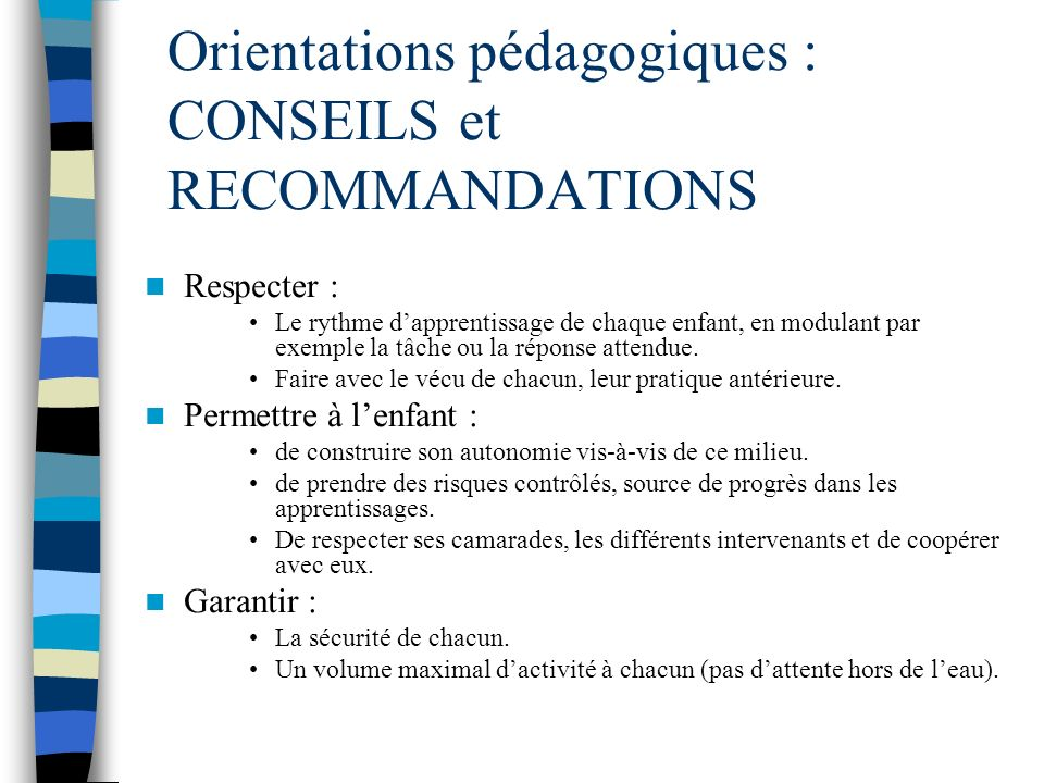 Orientations pédagogiques : CONSEILS et RECOMMANDATIONS Respecter : Le rythme dapprentissage de chaque enfant, en modulant par exemple la tâche ou la réponse attendue.