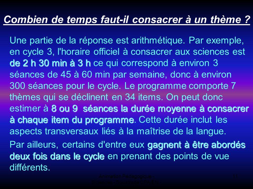 Animation Pédagogique - Sciences - Soustrade CPAIEN - 31/1 et 7/2 11 Combien de temps faut-il consacrer à un thème .