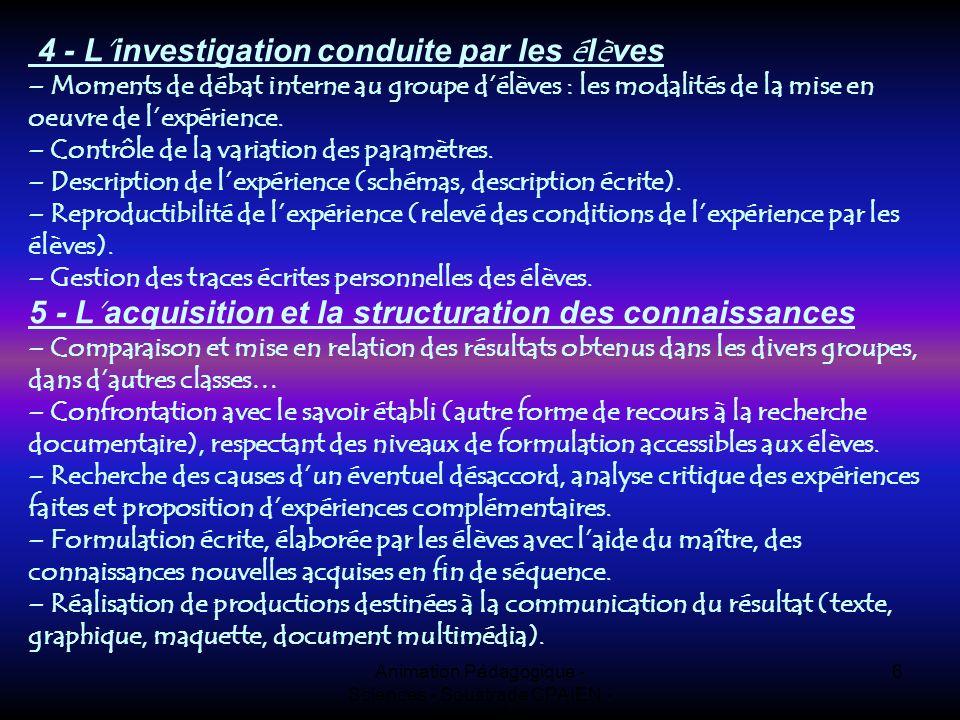 Animation Pédagogique - Sciences - Soustrade CPAIEN - 31/1 et 7/2 6 4 - L investigation conduite par les é l è ves – Moments de débat interne au group
