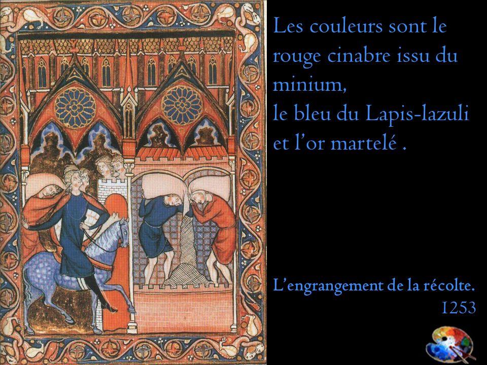 Les couleurs sont le rouge cinabre issu du minium, le bleu du Lapis-lazuli et lor martelé. Lengrangement de la récolte. 1253