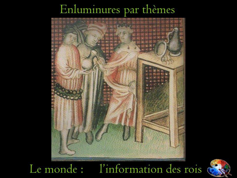 Enluminures par thèmes Le monde : linformation des rois