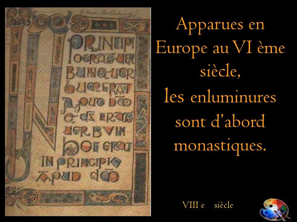 Apparues en Europe au VI ème siècle, les enluminures sont dabord monastiques. VIII e siècle