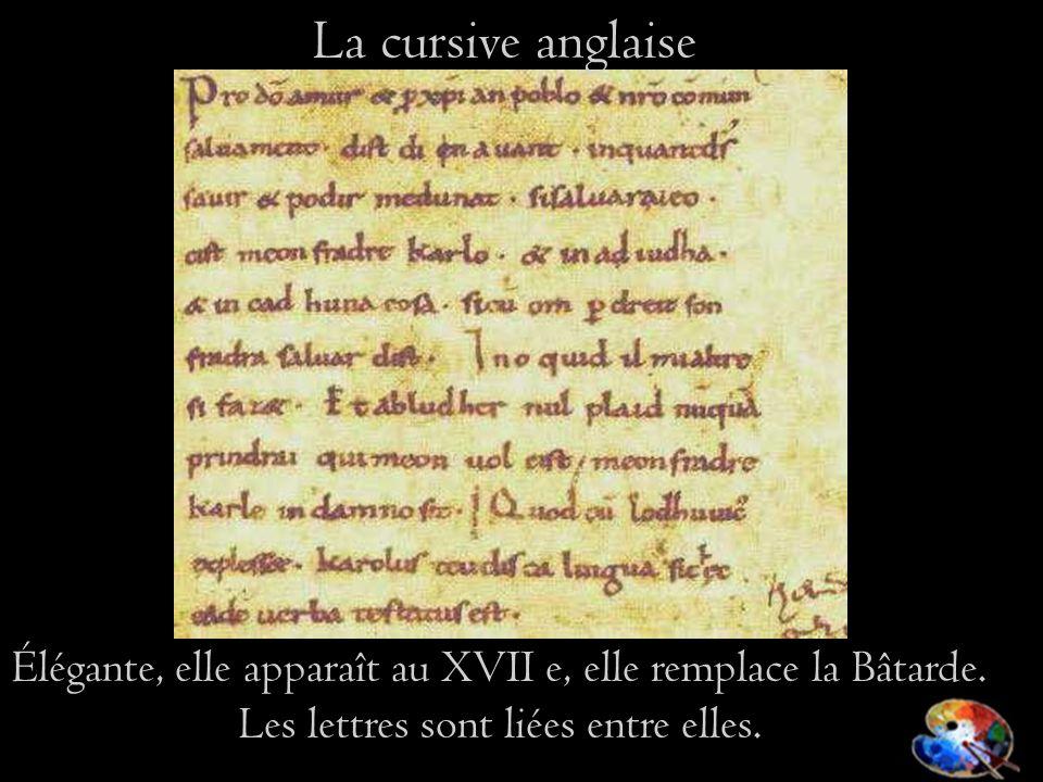 La cursive anglaise Élégante, elle apparaît au XVII e, elle remplace la Bâtarde. Les lettres sont liées entre elles.