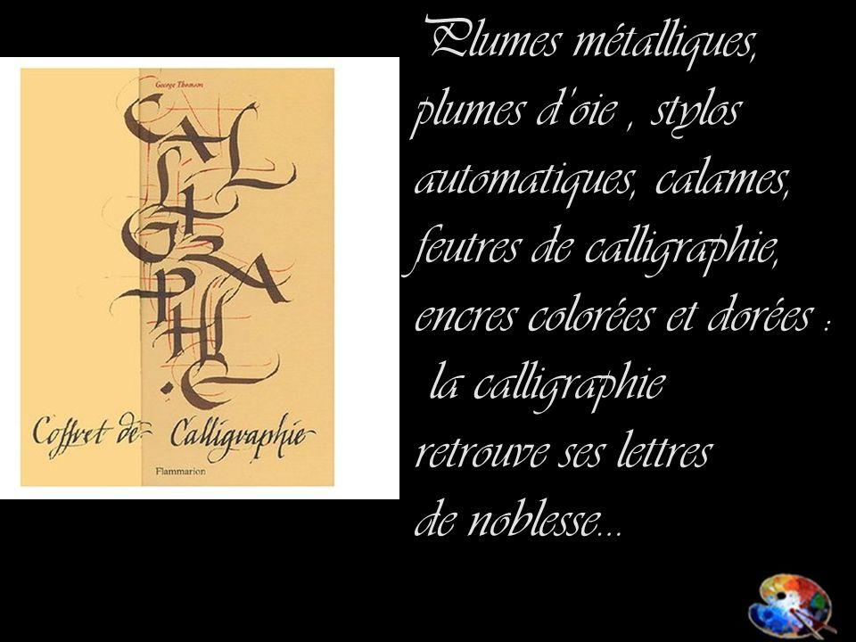 Plumes métalliques, plumes doie, stylos automatiques, calames, feutres de calligraphie, encres colorées et dorées : la calligraphie retrouve ses lettres de noblesse…