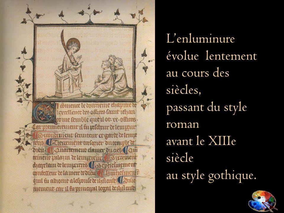Lenluminure évolue lentement au cours des siècles, passant du style roman avant le XIIIe siècle au style gothique.