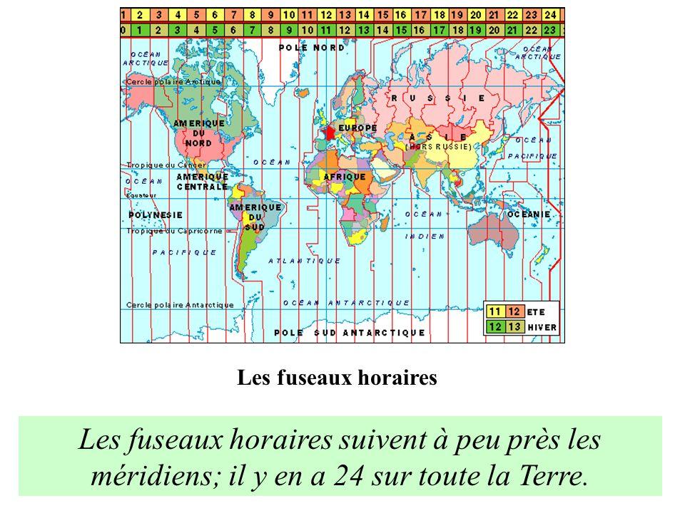 Les fuseaux horaires Les fuseaux horaires suivent à peu près les méridiens; il y en a 24 sur toute la Terre.