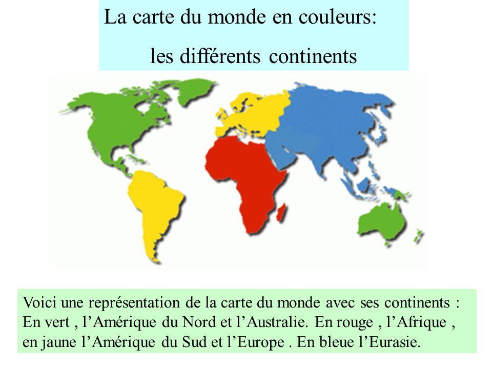 La carte du monde en couleurs: les différents continents Voici une représentation de la carte du monde avec ses continents : En vert, lAmérique du Nor