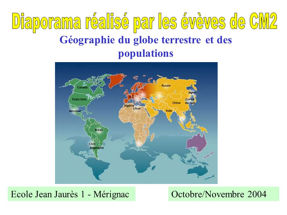 Octobre/Novembre 2004Ecole Jean Jaurès 1 - Mérignac Géographie du globe terrestre et des populations