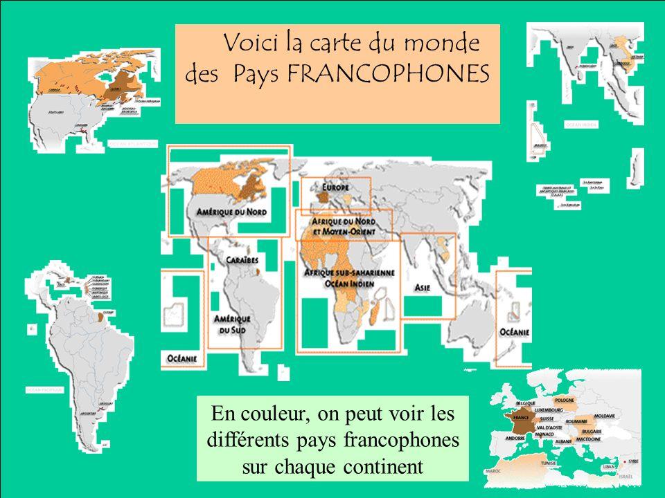 Voici la carte du monde des Pays FRANCOPHONES En couleur, on peut voir les différents pays francophones sur chaque continent