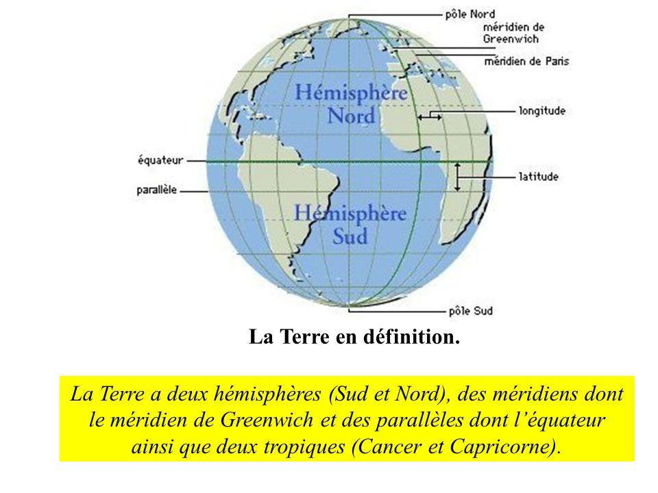 La Terre en définition. La Terre a deux hémisphères (Sud et Nord), des méridiens dont le méridien de Greenwich et des parallèles dont léquateur ainsi