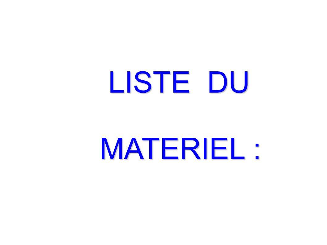 LISTE DU LISTE DU MATERIEL : MATERIEL :
