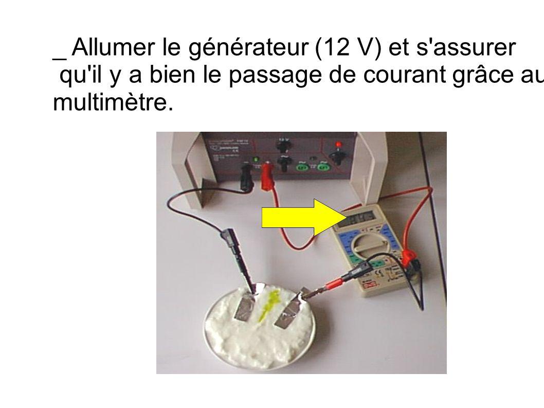 _ Allumer le générateur (12 V) et s'assurer qu'il y a bien le passage de courant grâce au multimètre.
